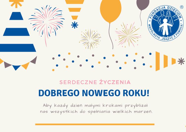 życzenia na nowy rok od fundacji dzieciom. dobrego nowe roku, aby każdy dzień małymi krokami przybliżał nas do spełniania wielkich marzeń.